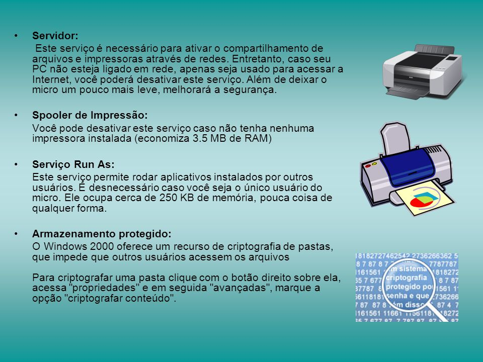 Servidor: Este serviço é necessário para ativar o compartilhamento de arquivos e impressoras através de redes. Entretanto, caso seu PC não esteja liga