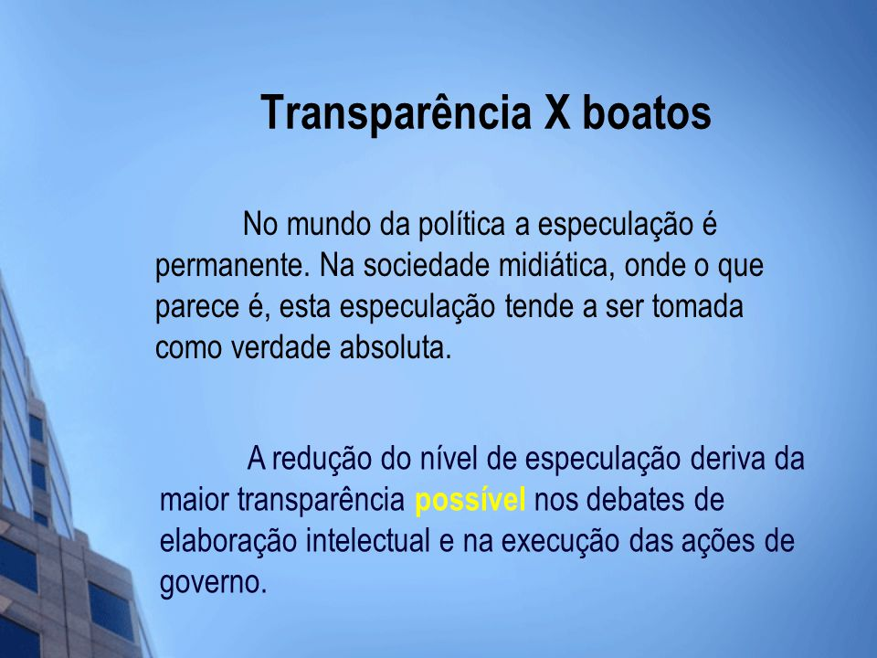 Transparência X boatos No mundo da política a especulação é permanente.