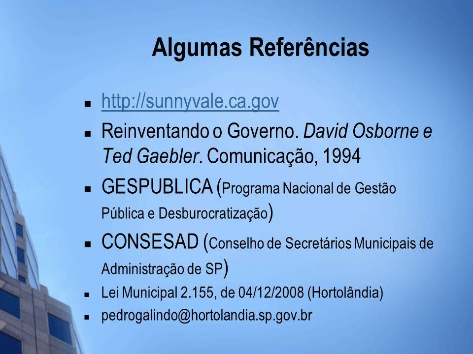 Algumas Referências http://sunnyvale.ca.gov Reinventando o Governo.