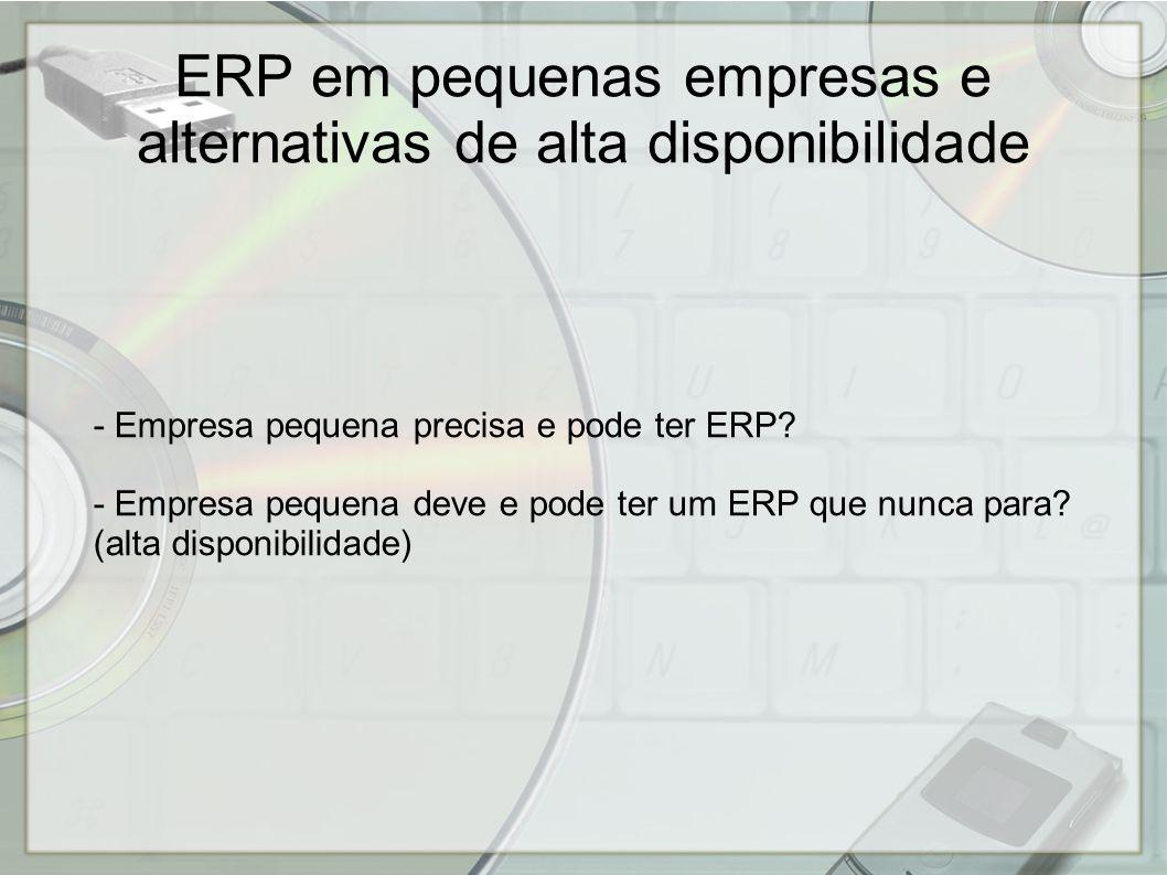 ERP em pequenas empresas e alternativas de alta disponibilidade Apresentação disponível em http://bocca.adm.br/marcos/academic/apres/ Muito grato pela atenção : - )