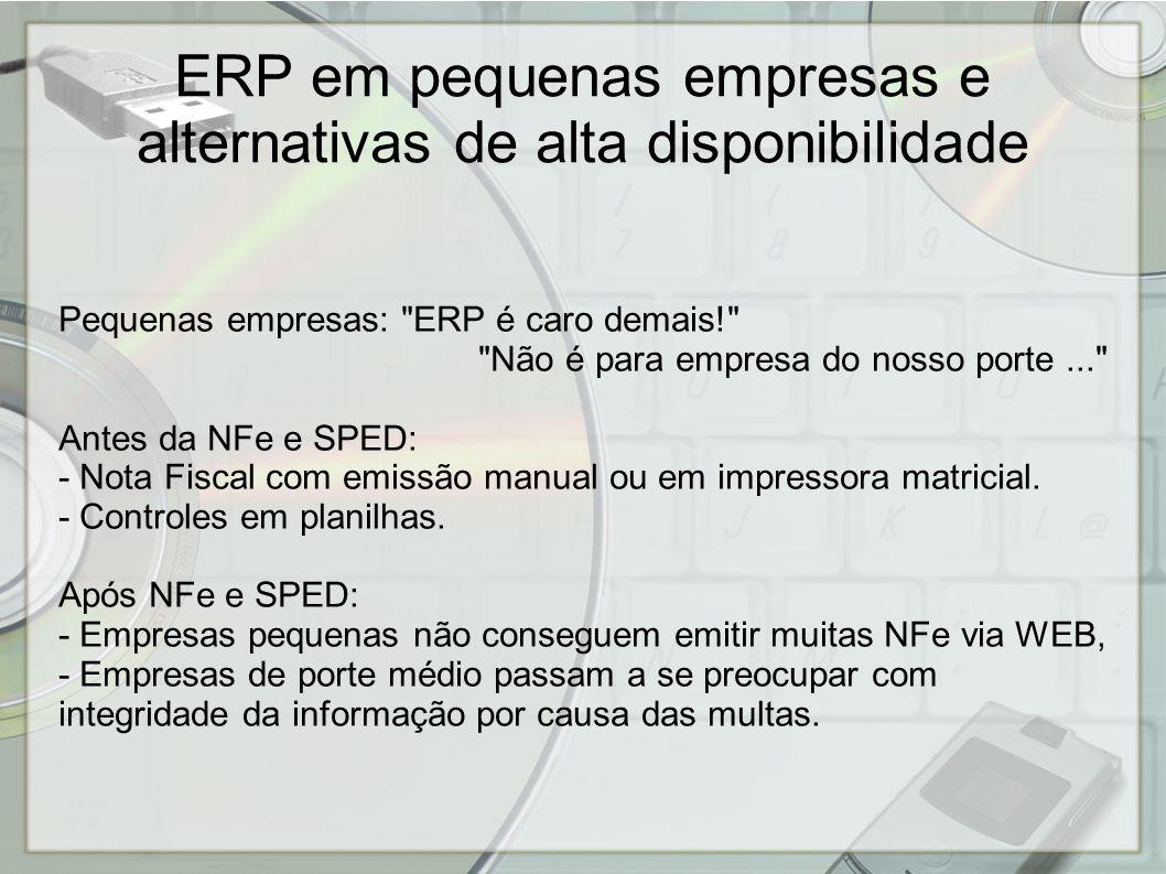 ERP em pequenas empresas e alternativas de alta disponibilidade NFe + SPED => aumento da demanda por sistemas no Brasil.