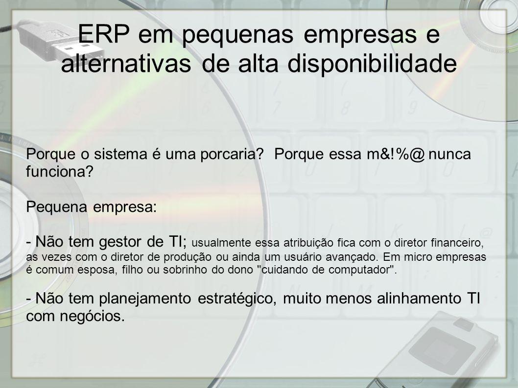 ERP em pequenas empresas e alternativas de alta disponibilidade Gestão de TI ideal: - Gestor com competência em TI e em administração (CHEN; WU, 2011) ; - Compreensão mútua entre Gestor de TI (CIO) e Presidente, alinhamento da estratégia de TI com a dos negócios (JOHNSON; LEDERER, 2010) ; - Líder de TI com trânsito em todas áreas, de operacional a gerencial, com visão do todo, na equipe da alta direção (kARAHANNA; WATSON, 2006) ; - Trabalho em equipe (XU; ZHANG; BARKHI, 2010)