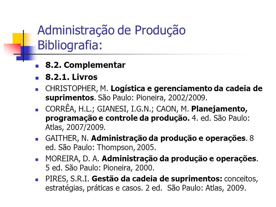 8.2. Complementar 8.2.1. Livros CHRISTOPHER, M. Logística e gerenciamento da cadeia de suprimentos. São Paulo: Pioneira, 2002/2009. CORRÊA, H.L.; GIAN