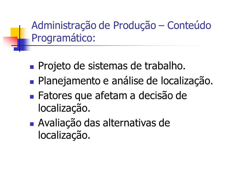 Projeto de sistemas de trabalho. Planejamento e análise de localização. Fatores que afetam a decisão de localização. Avaliação das alternativas de loc