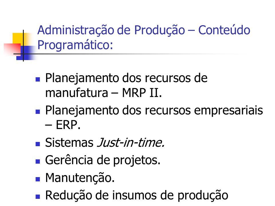 Planejamento dos recursos de manufatura – MRP II. Planejamento dos recursos empresariais – ERP. Sistemas Just-in-time. Gerência de projetos. Manutençã
