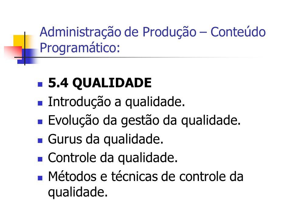 5.4 QUALIDADE Introdução a qualidade. Evolução da gestão da qualidade. Gurus da qualidade. Controle da qualidade. Métodos e técnicas de controle da qu