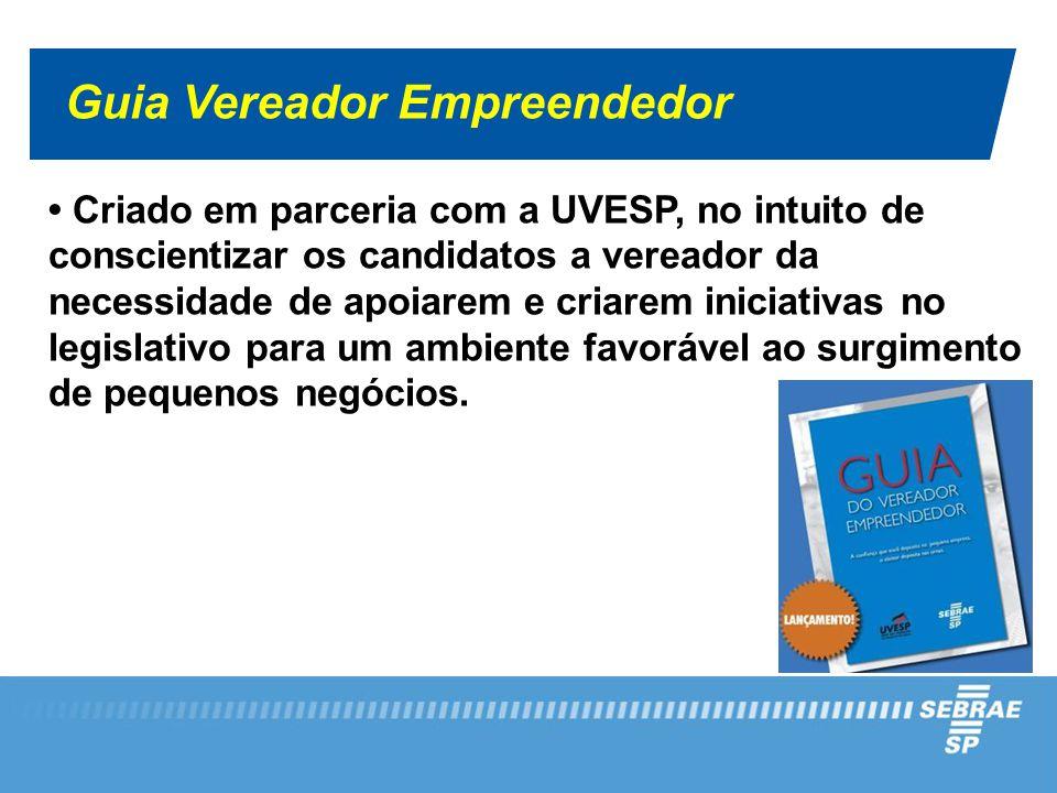 Guia Vereador Empreendedor Criado em parceria com a UVESP, no intuito de conscientizar os candidatos a vereador da necessidade de apoiarem e criarem i