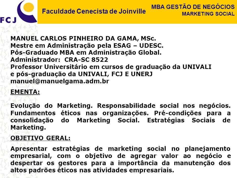 Faculdade Cenecista de Joinville MBA GESTÃO DE NEGÓCIOS MARKETING SOCIAL MANUEL CARLOS PINHEIRO DA GAMA, MSc. Mestre em Administração pela ESAG – UDES