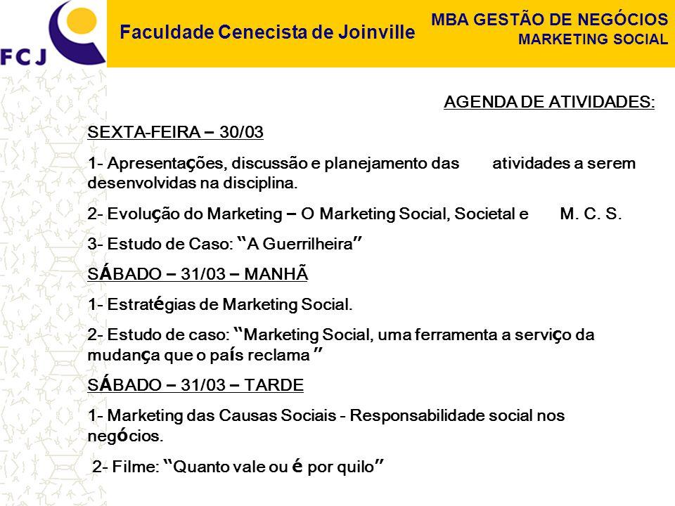 Faculdade Cenecista de Joinville MBA GESTÃO DE NEGÓCIOS MARKETING SOCIAL AGENDA DE ATIVIDADES: SEXTA-FEIRA – 30/03 1- Apresenta ç ões, discussão e pla