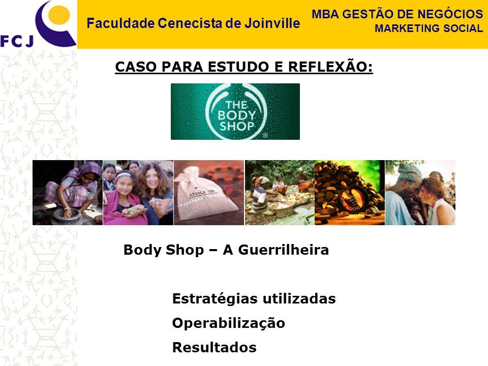 Faculdade Cenecista de Joinville MBA GESTÃO DE NEGÓCIOS MARKETING SOCIAL CASO PARA ESTUDO E REFLEXÃO: Body Shop – A Guerrilheira Estratégias utilizada