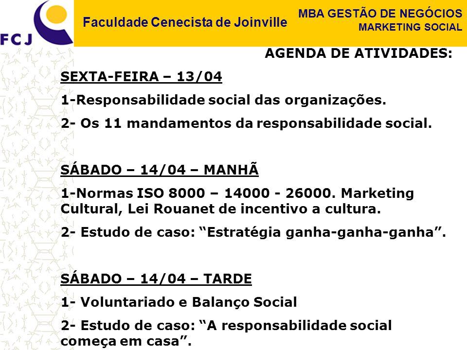 Faculdade Cenecista de Joinville MBA GESTÃO DE NEGÓCIOS MARKETING SOCIAL AGENDA DE ATIVIDADES: SEXTA-FEIRA – 13/04 1-Responsabilidade social das organ