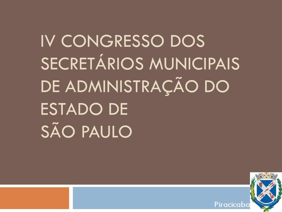 IV CONGRESSO DOS SECRETÁRIOS MUNICIPAIS DE ADMINISTRAÇÃO DO ESTADO DE SÃO PAULO Piracicaba