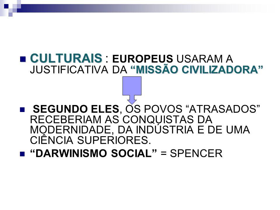 CULTURAIS MISSÃO CIVILIZADORA CULTURAIS : EUROPEUS USARAM A JUSTIFICATIVA DA MISSÃO CIVILIZADORA SEGUNDO ELES, OS POVOS ATRASADOS RECEBERIAM AS CONQUI