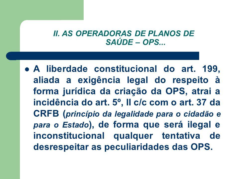 II. AS OPERADORAS DE PLANOS DE SAÚDE – OPS... A liberdade constitucional do art. 199, aliada a exigência legal do respeito à forma jurídica da criação