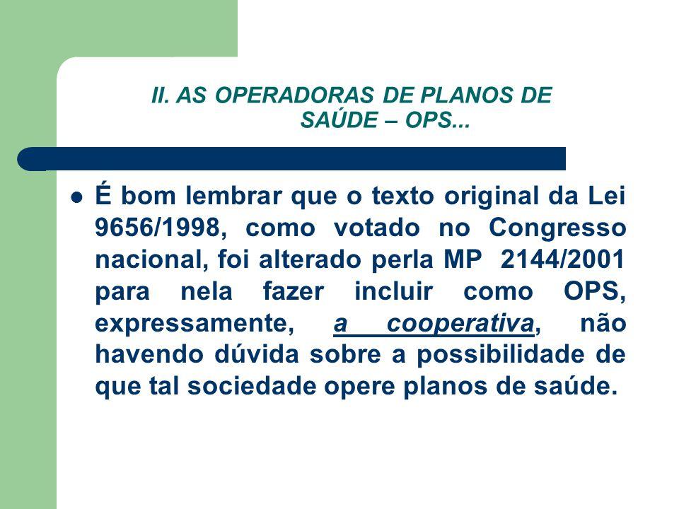 II. AS OPERADORAS DE PLANOS DE SAÚDE – OPS... É bom lembrar que o texto original da Lei 9656/1998, como votado no Congresso nacional, foi alterado per