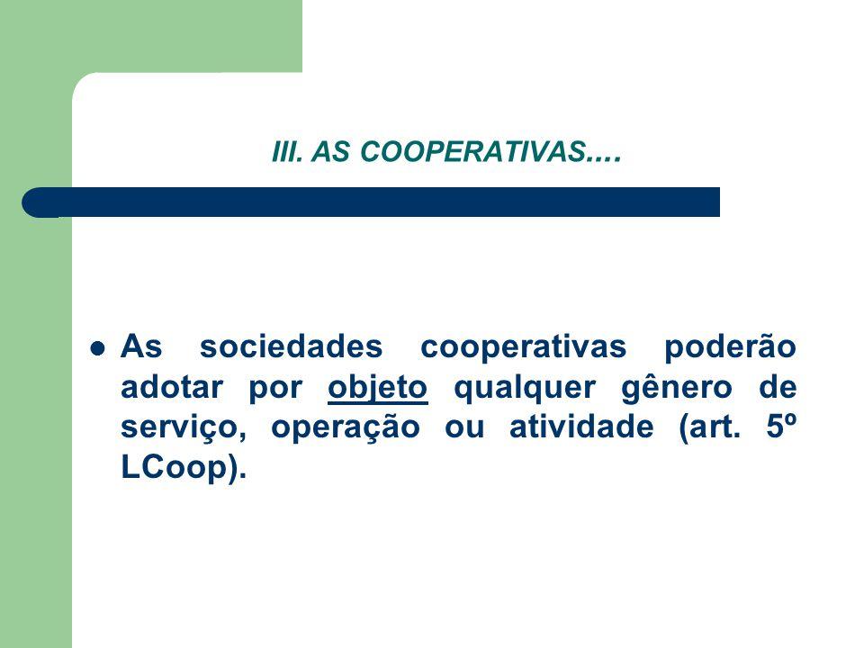 III. AS COOPERATIVAS.... As sociedades cooperativas poderão adotar por objeto qualquer gênero de serviço, operação ou atividade (art. 5º LCoop).