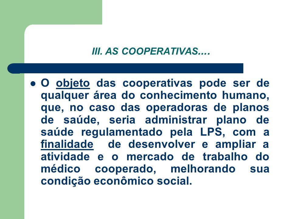 III. AS COOPERATIVAS.... O objeto das cooperativas pode ser de qualquer área do conhecimento humano, que, no caso das operadoras de planos de saúde, s