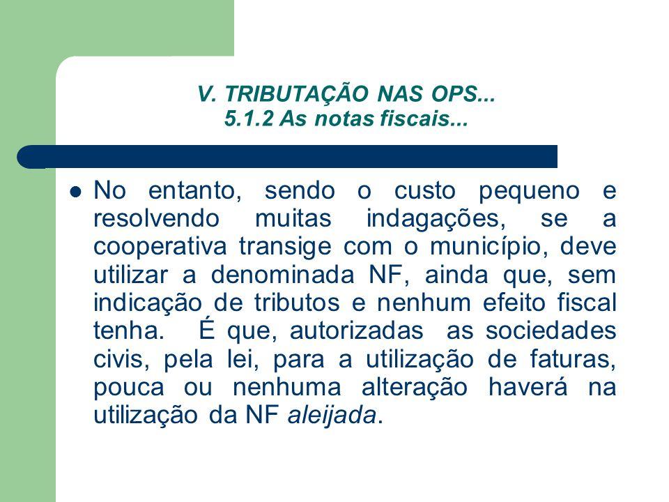 V. TRIBUTAÇÃO NAS OPS... 5.1.2 As notas fiscais... No entanto, sendo o custo pequeno e resolvendo muitas indagações, se a cooperativa transige com o m