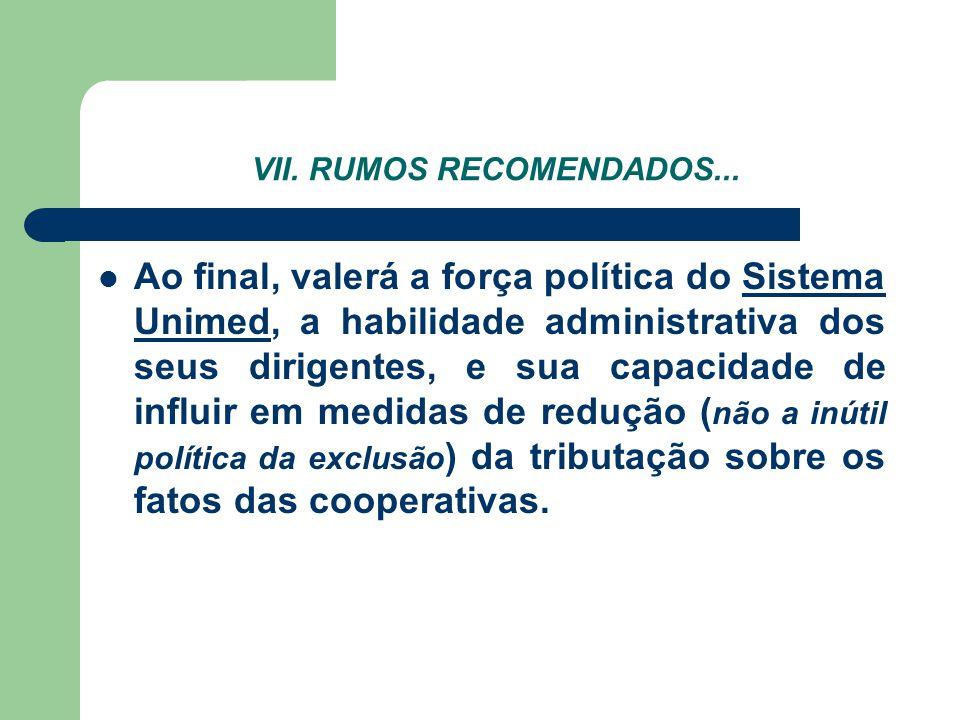 VII. RUMOS RECOMENDADOS... Ao final, valerá a força política do Sistema Unimed, a habilidade administrativa dos seus dirigentes, e sua capacidade de i