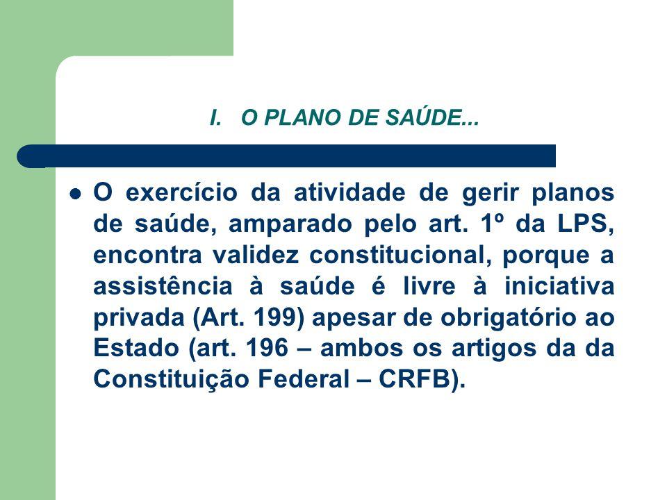 I. O PLANO DE SAÚDE... O exercício da atividade de gerir planos de saúde, amparado pelo art. 1º da LPS, encontra validez constitucional, porque a assi