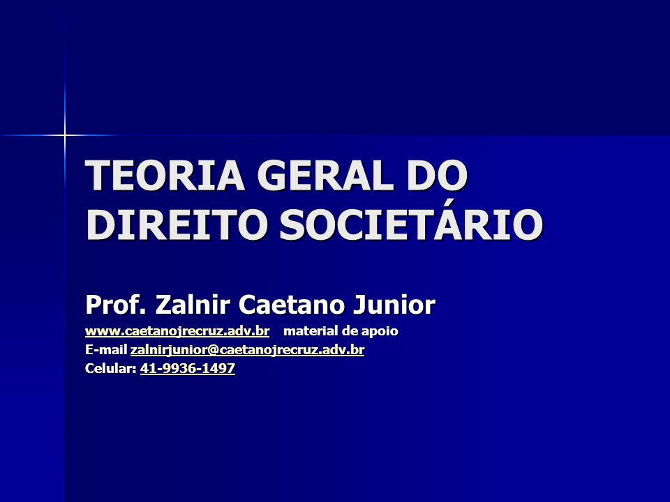 TEORIA GERAL DO DIREITO SOCIETÁRIO Prof. Zalnir Caetano Junior www.caetanojrecruz.adv.brwww.caetanojrecruz.adv.br material de apoio www.caetanojrecruz