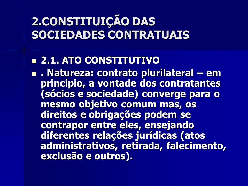 2.CONSTITUIÇÃO DAS SOCIEDADES CONTRATUAIS 2.1. ATO CONSTITUTIVO 2.1. ATO CONSTITUTIVO. Natureza: contrato plurilateral – em princípio, a vontade dos c