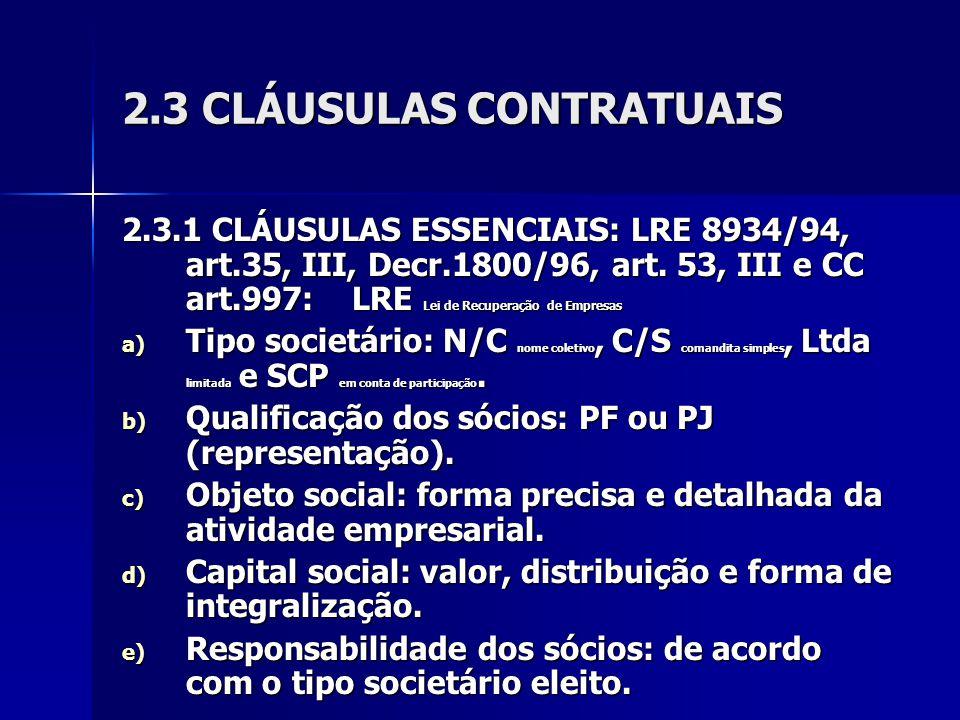 2.3 CLÁUSULAS CONTRATUAIS 2.3.1 CLÁUSULAS ESSENCIAIS: LRE 8934/94, art.35, III, Decr.1800/96, art. 53, III e CC art.997: LRE Lei de Recuperação de Emp