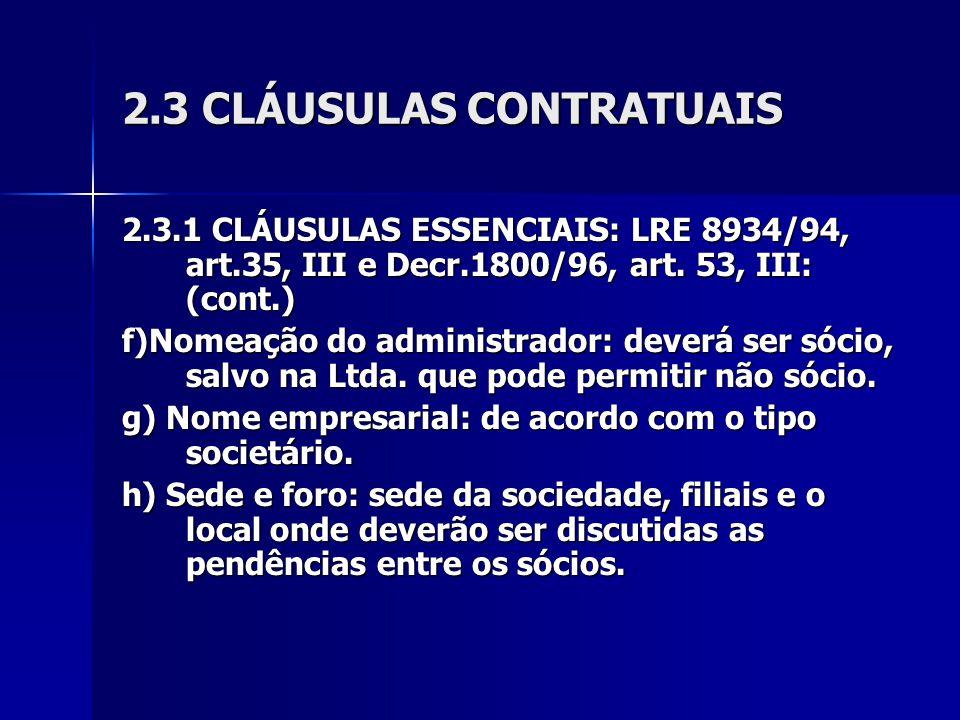 2.3 CLÁUSULAS CONTRATUAIS 2.3.1 CLÁUSULAS ESSENCIAIS: LRE 8934/94, art.35, III e Decr.1800/96, art. 53, III: (cont.) f)Nomeação do administrador: deve