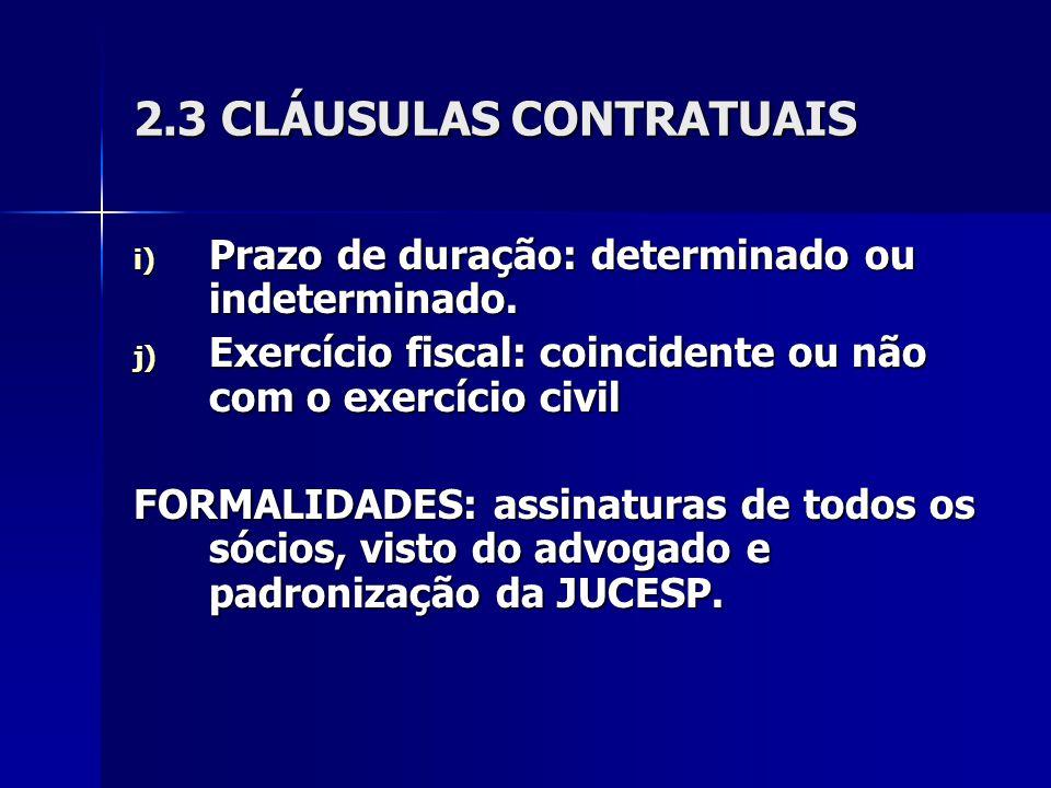 2.3 CLÁUSULAS CONTRATUAIS i) Prazo de duração: determinado ou indeterminado. j) Exercício fiscal: coincidente ou não com o exercício civil FORMALIDADE