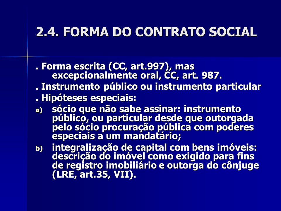 2.4. FORMA DO CONTRATO SOCIAL. Forma escrita (CC, art.997), mas excepcionalmente oral, CC, art. 987.. Instrumento público ou instrumento particular. H