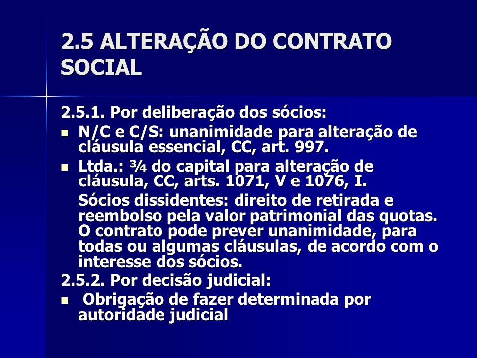 2.5 ALTERAÇÃO DO CONTRATO SOCIAL 2.5.1. Por deliberação dos sócios: N/C e C/S: unanimidade para alteração de cláusula essencial, CC, art. 997. N/C e C