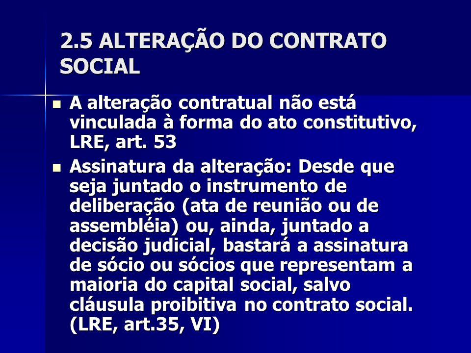 2.5 ALTERAÇÃO DO CONTRATO SOCIAL A alteração contratual não está vinculada à forma do ato constitutivo, LRE, art. 53 A alteração contratual não está v