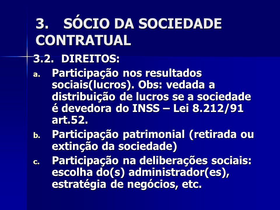 3.SÓCIO DA SOCIEDADE CONTRATUAL 3.2.DIREITOS: a. Participação nos resultados sociais(lucros). Obs: vedada a distribuição de lucros se a sociedade é de