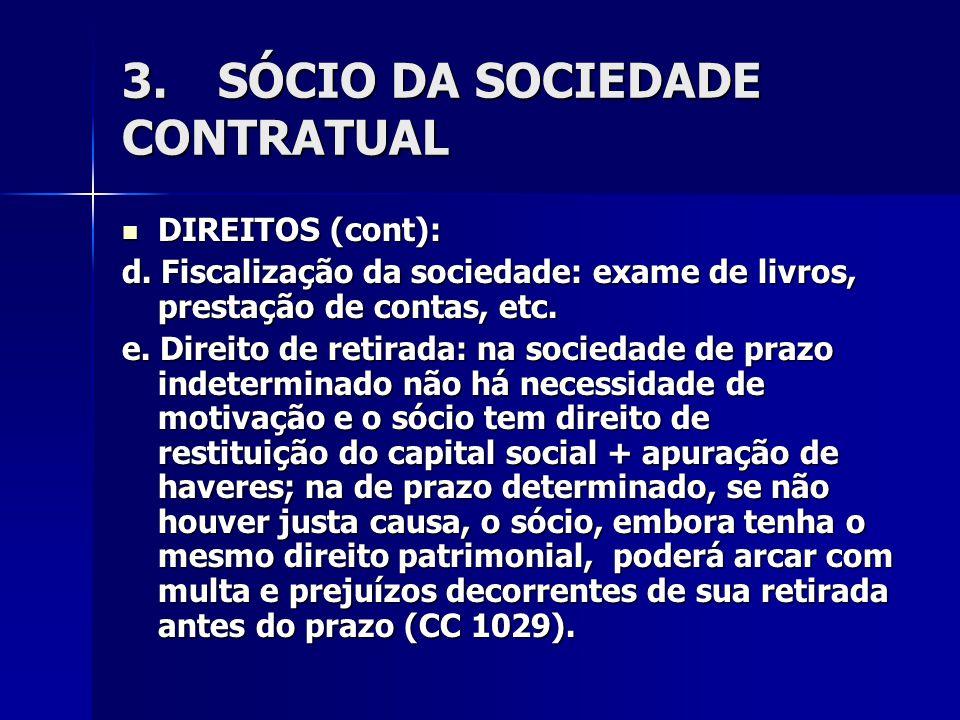 3.SÓCIO DA SOCIEDADE CONTRATUAL DIREITOS (cont): DIREITOS (cont): d. Fiscalização da sociedade: exame de livros, prestação de contas, etc. e. Direito