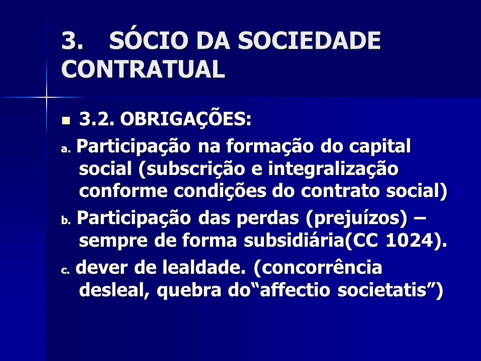 3.SÓCIO DA SOCIEDADE CONTRATUAL 3.2. OBRIGAÇÕES: 3.2. OBRIGAÇÕES: a. Participação na formação do capital social (subscrição e integralização conforme