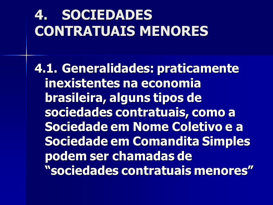 4.SOCIEDADES CONTRATUAIS MENORES 4.1.Generalidades: praticamente inexistentes na economia brasileira, alguns tipos de sociedades contratuais, como a Sociedade em Nome Coletivo e a Sociedade em Comandita Simples podem ser chamadas de sociedades contratuais menores