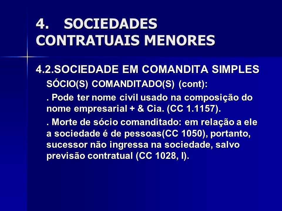 4.SOCIEDADES CONTRATUAIS MENORES 4.2.SOCIEDADE EM COMANDITA SIMPLES SÓCIO(S) COMANDITADO(S) (cont):. Pode ter nome civil usado na composição do nome e
