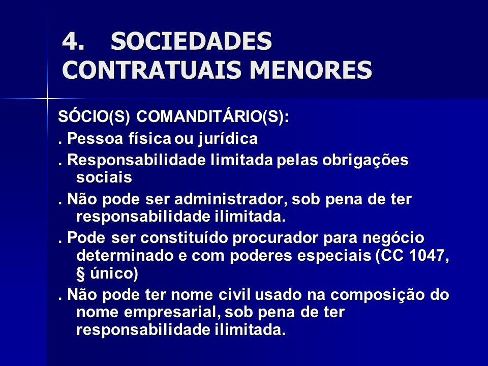 4.SOCIEDADES CONTRATUAIS MENORES SÓCIO(S) COMANDITÁRIO(S):. Pessoa física ou jurídica. Responsabilidade limitada pelas obrigações sociais. Não pode se
