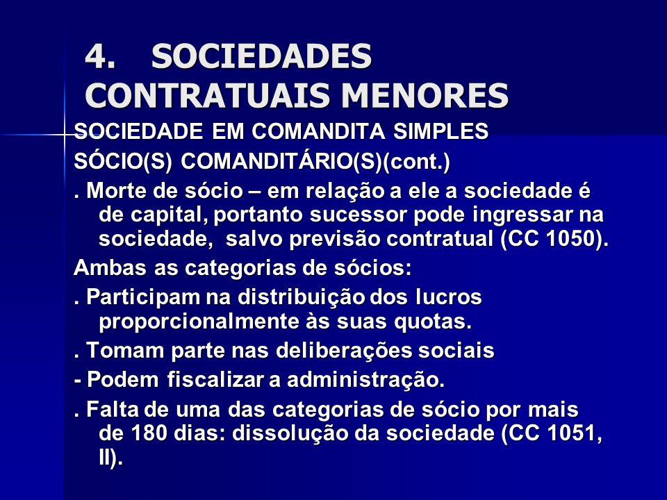 4.SOCIEDADES CONTRATUAIS MENORES SOCIEDADE EM COMANDITA SIMPLES SÓCIO(S) COMANDITÁRIO(S)(cont.). Morte de sócio – em relação a ele a sociedade é de ca
