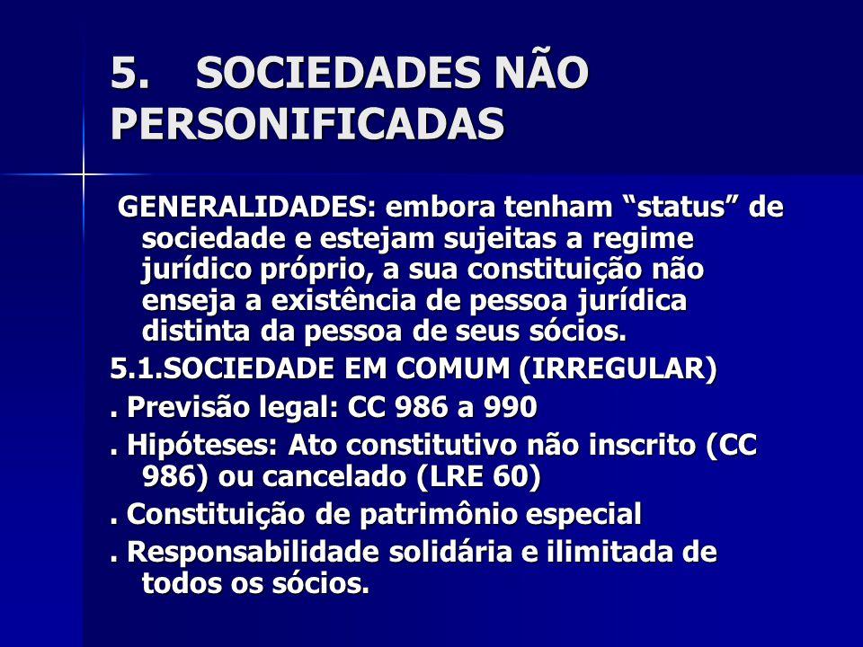 5. SOCIEDADES NÃO PERSONIFICADAS GENERALIDADES: embora tenham status de sociedade e estejam sujeitas a regime jurídico próprio, a sua constituição não