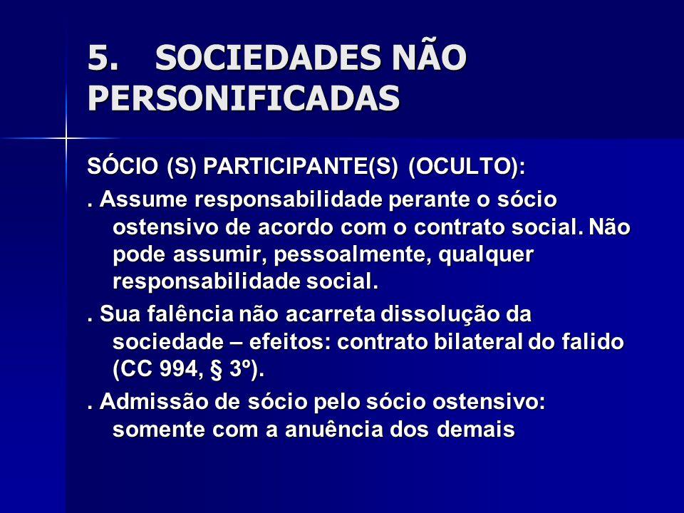 5. SOCIEDADES NÃO PERSONIFICADAS SÓCIO (S) PARTICIPANTE(S) (OCULTO):. Assume responsabilidade perante o sócio ostensivo de acordo com o contrato socia