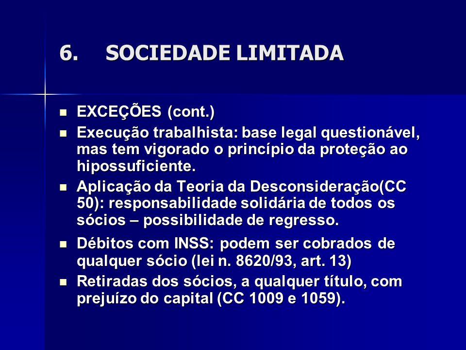 6.SOCIEDADE LIMITADA EXCEÇÕES (cont.) EXCEÇÕES (cont.) Execução trabalhista: base legal questionável, mas tem vigorado o princípio da proteção ao hipossuficiente.