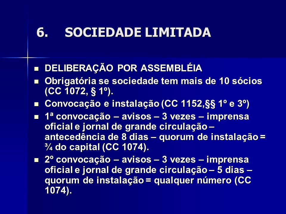 6.SOCIEDADE LIMITADA DELIBERAÇÃO POR ASSEMBLÉIA DELIBERAÇÃO POR ASSEMBLÉIA Obrigatória se sociedade tem mais de 10 sócios (CC 1072, § 1º). Obrigatória