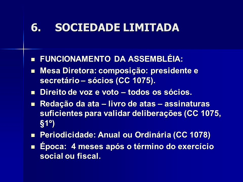 6.SOCIEDADE LIMITADA FUNCIONAMENTO DA ASSEMBLÉIA: FUNCIONAMENTO DA ASSEMBLÉIA: Mesa Diretora: composição: presidente e secretário – sócios (CC 1075).
