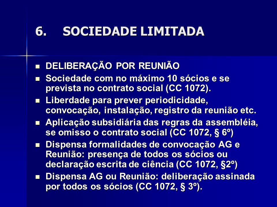 6.SOCIEDADE LIMITADA DELIBERAÇÃO POR REUNIÃO DELIBERAÇÃO POR REUNIÃO Sociedade com no máximo 10 sócios e se prevista no contrato social (CC 1072).