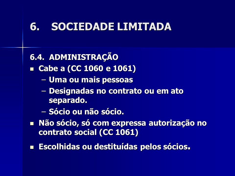6.SOCIEDADE LIMITADA 6.4. ADMINISTRAÇÃO Cabe a (CC 1060 e 1061) Cabe a (CC 1060 e 1061) –Uma ou mais pessoas –Designadas no contrato ou em ato separad
