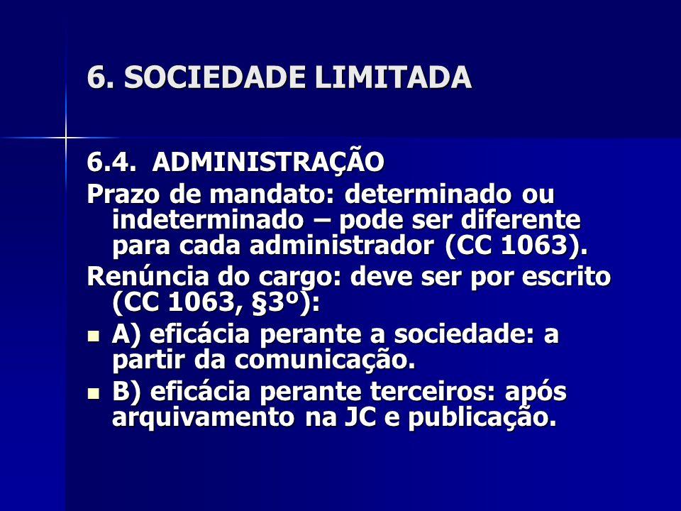 6. SOCIEDADE LIMITADA 6.4. ADMINISTRAÇÃO Prazo de mandato: determinado ou indeterminado – pode ser diferente para cada administrador (CC 1063). Renúnc