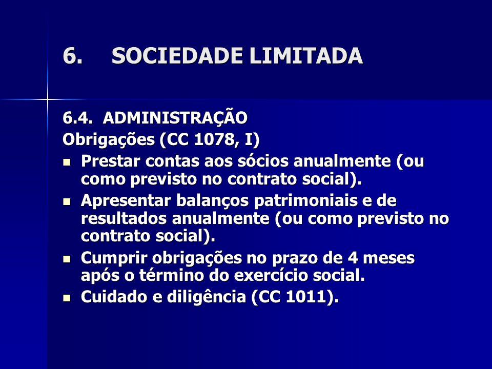 6.SOCIEDADE LIMITADA 6.4. ADMINISTRAÇÃO Obrigações (CC 1078, I) Prestar contas aos sócios anualmente (ou como previsto no contrato social). Prestar co