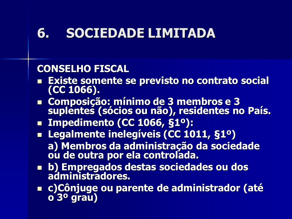 6.SOCIEDADE LIMITADA CONSELHO FISCAL Existe somente se previsto no contrato social (CC 1066). Existe somente se previsto no contrato social (CC 1066).