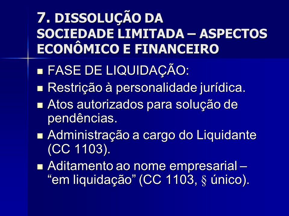 7. DISSOLUÇÃO DA SOCIEDADE LIMITADA – ASPECTOS ECONÔMICO E FINANCEIRO FASE DE LIQUIDAÇÃO: FASE DE LIQUIDAÇÃO: Restrição à personalidade jurídica. Rest
